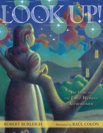 Look Up! The Story of the First Woman Astronomer by Robert Burleigh