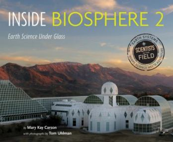Inside Biosphere 2: Earth Science Under Glass by Mary Kay Carson