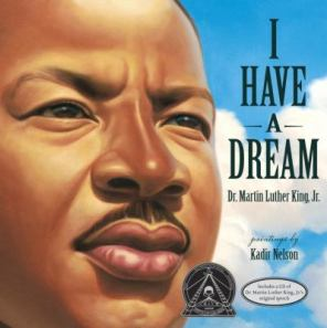 I Have a Dream by Martin Luther King Jr, illustrated by Kadir Nelson