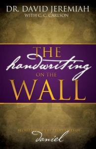 The Handwriting on the Wall by Dr. David Jeremiah