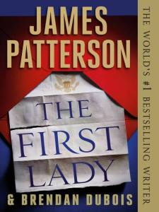 The First Lady by James Patterson and Brendan Dubois
