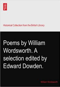 Poems by William Wordsworth. A selection edited by Edward Dowden