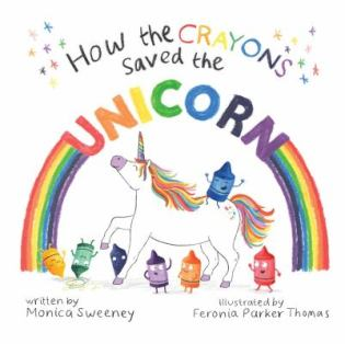 How the Crayons Saved the Unicorn by Monica Sweeney