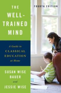 The Well-Trained Mind by Susan Wise Bauer and Jessie Wise