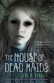 The House of Dead Maids by Clare Dunkle