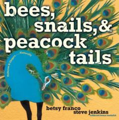 Bees, Snails, & Peacock Tails by Steve Jenkins