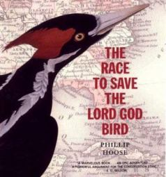 The Race to Save the Lord God Bird by Phillip Hoose