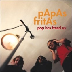 "Papas Fritas, ""Pop Has Freed Us"" (2003)"