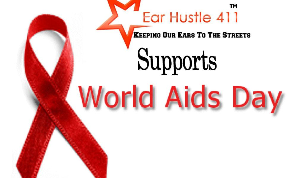 EarHustle411 Supports The 26th Annual World Aids Day
