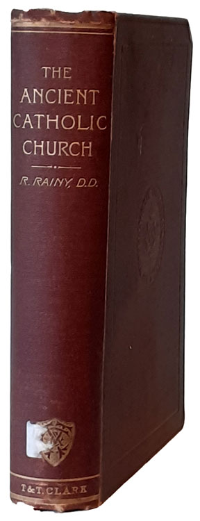 Robert Rainy, The Ancient Catholic Church from the Accession of Trajan to the Fourth General Council [A.D. 98-451]
