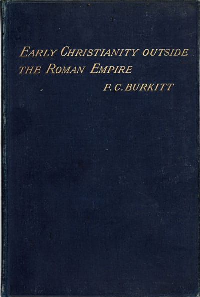 Francis Crawford Burkitt [1864-1935], Early Christianity outside the Roman Empire. Two Lectures delivered at Trinity College, Dublin