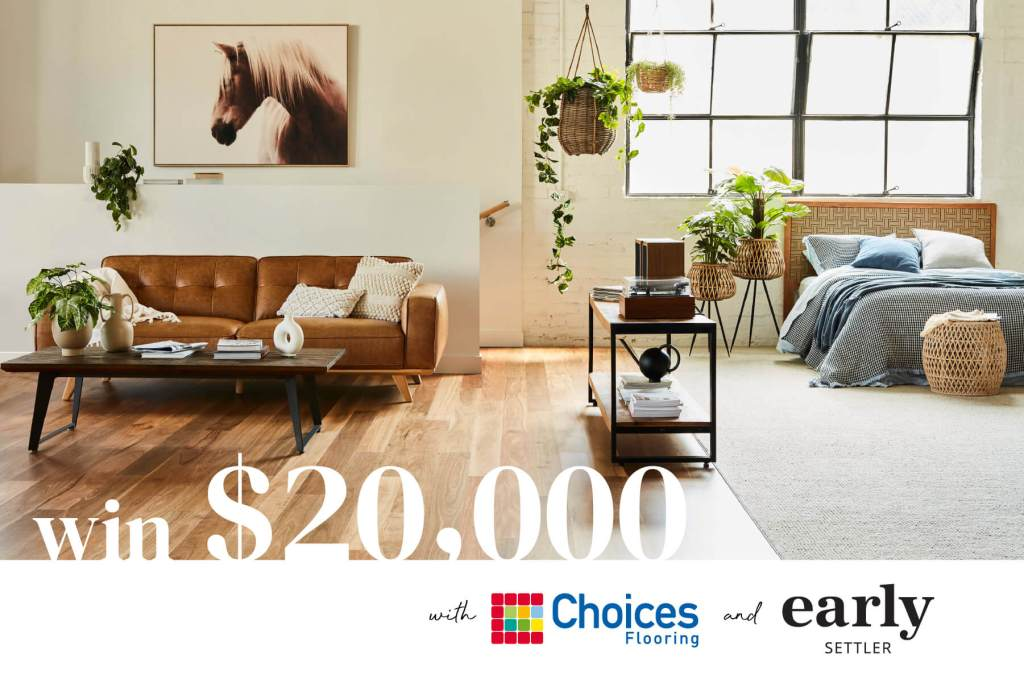 Win $20,000 with Choices Flooring and Early Settler