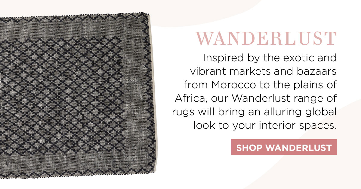 2021 Rug Collection: Inspired by the exotic and vibrant markets and bazaars from Morocco to the plains of Africa, our Wanderlust range of rugs will bring an alluring global look to your interior spaces.
