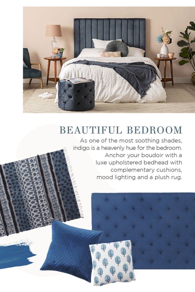 Colour of the Month Indigo: Beautiful bedroom As one of the most soothing shades, indigo is a heavenly hue for the bedroom. Add depth and character with accessories such as an upholstered bedhead, plush cushions, mood lighting and a statement print.