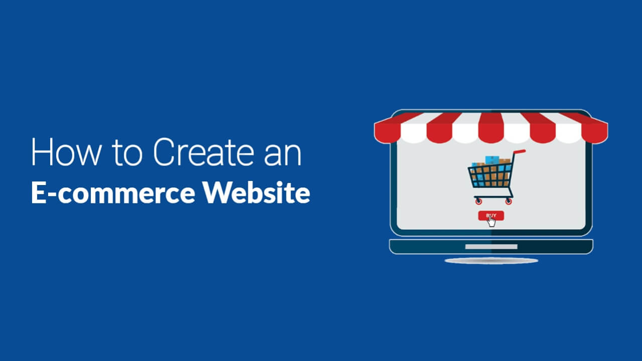 How to Create an Ecommerce Website in 2021 - Step by Step Guide