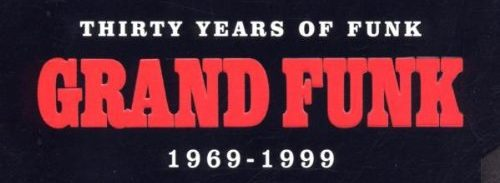 Grand Funk gives '70s rock a bad name on Thirty Years of Funk: 1969-1999