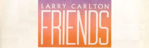 Album review: Larry Carlton, Friends (1983)