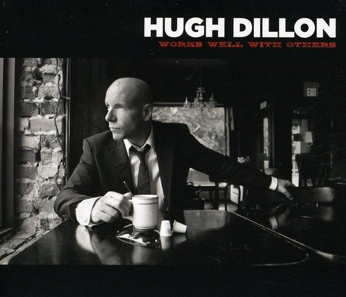 Album review: Hugh Dillon, Works Well With Others (2009)