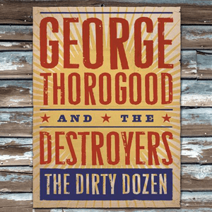 Album review: George Thorogood and the Destroyers, The Dirty Dozen (2009)