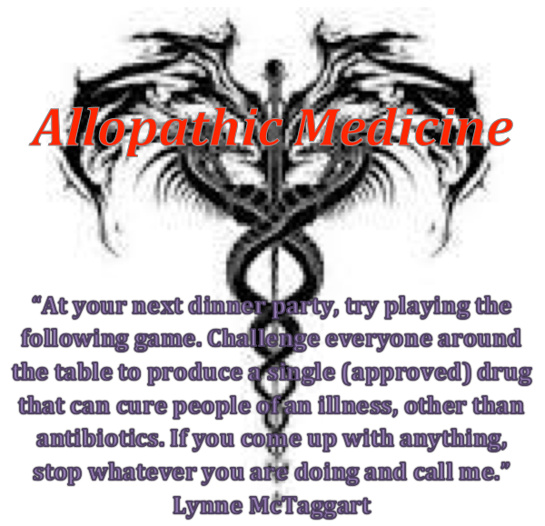 """""""At your next dinner party, try playing the following game. Challenge everyone around the table to produce a single (approved) drug that can cure people of an illness, other than antibiotics. If you come up with anything, stop whatever you are doing and call me."""" Lynne McTaggart"""