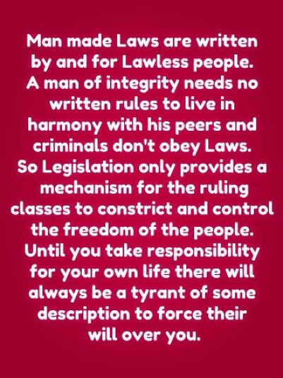 Man made Laws are written by and for Lawless people.