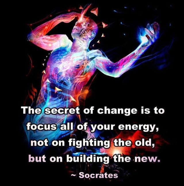"""""""The secret of change is to focus all of your energy, not on fighting the old, but on building the new."""" Socrates"""