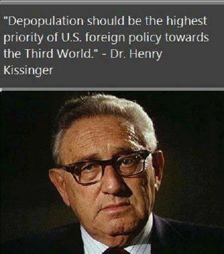 """""""Depopulation should be the highest priority of U.S. foreign policy towards the Third World."""" - Henry Kissinger"""