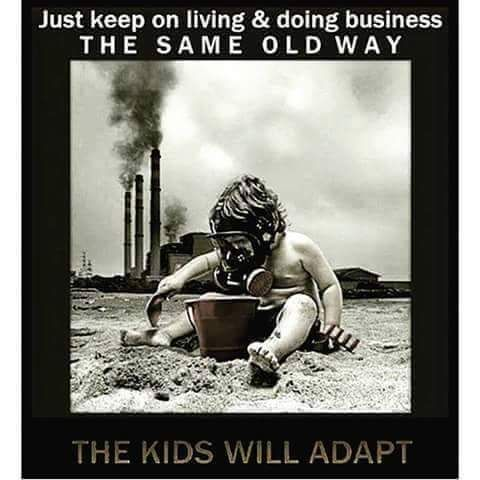 t keep on living & doing business THE SAME OLD WAY  THE KIDS WILL ADAPT