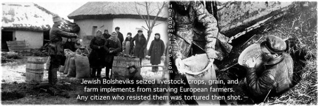 Jewish Bolsheviks seized livestock, crops, grain, and farm implements from starving farmers. Any citizen that resisted was tortured then shot.