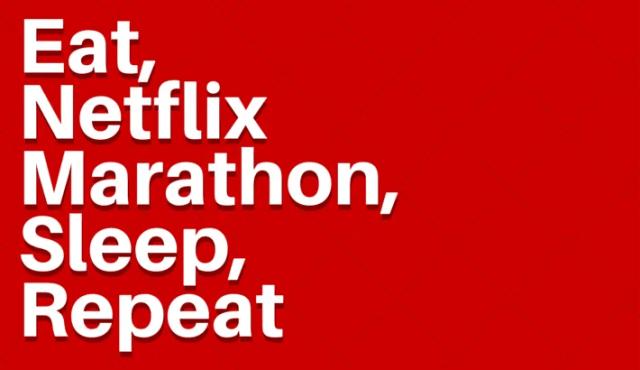 635850287877534468-793479314_Eat netflix marathon sleep repeat