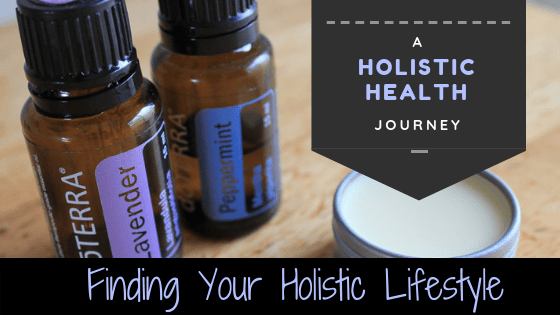 A Holistic Health Journey- Finding Your Holistic Lifestyle