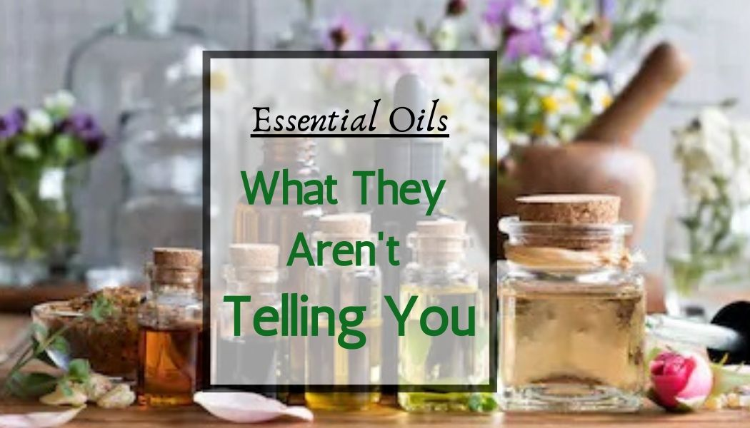 What They Aren't Telling You About Essential Oils