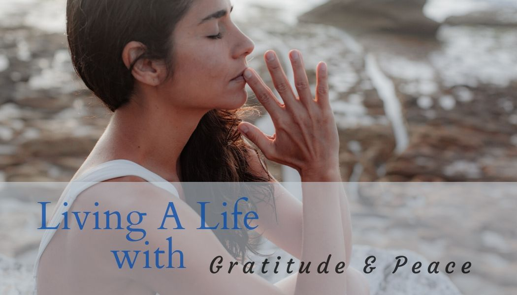 Living a Life with Gratitude & Peace