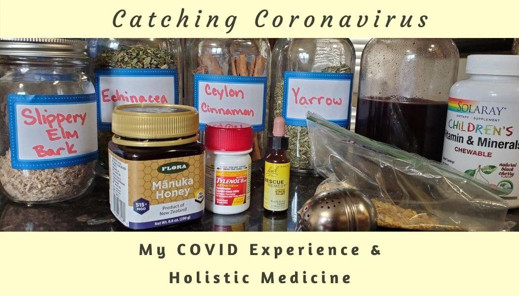 Catching Coronavirus: My Covid Experience & Holistic Medicine