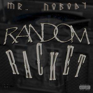 Mr NoBoDy – Random Racket