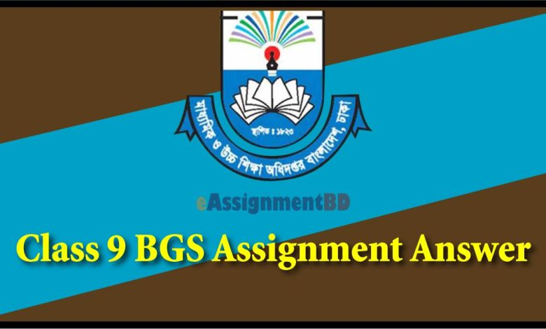 Class 9 BGS Assignment Answer