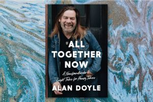 Alan Doyle ALL TOGETHER NOW feature