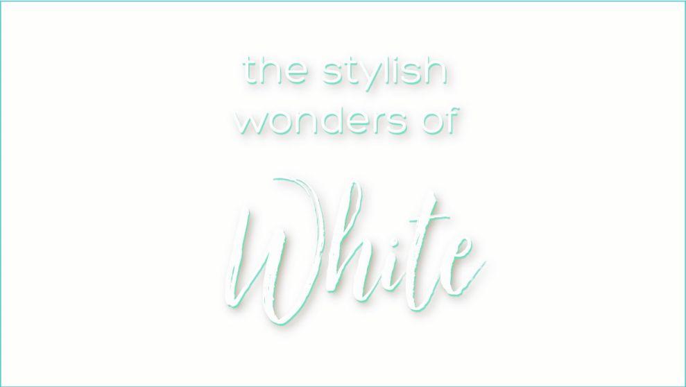 The Stylish Wonders of White