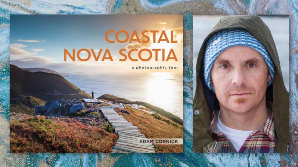 Coastal Nova Scotia A Photographic Tour by Adam Cornick