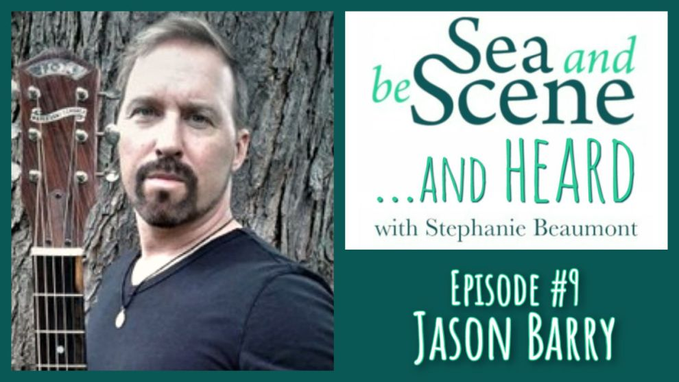 Jason Barry on Sea and be Scene and Heard