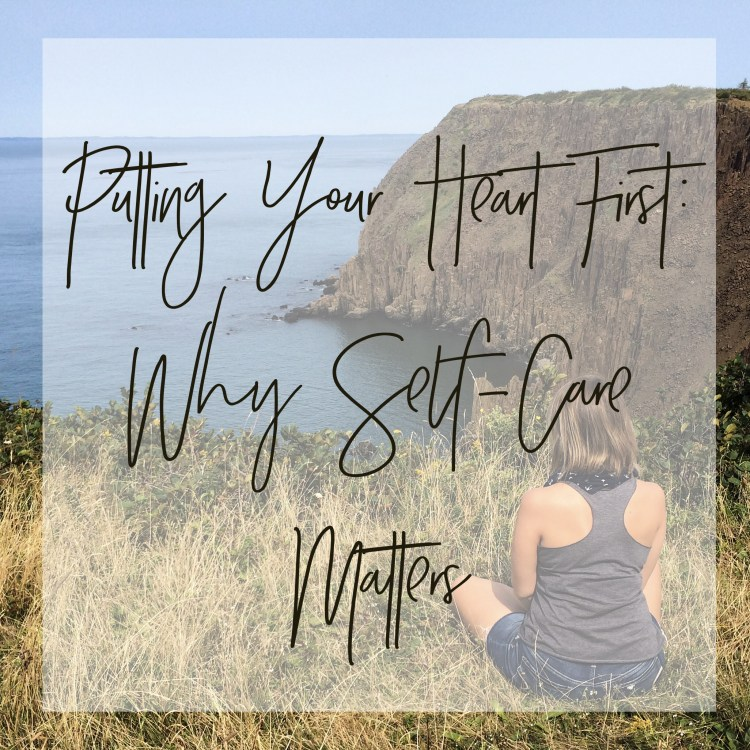 putting your heart first: why self care matters