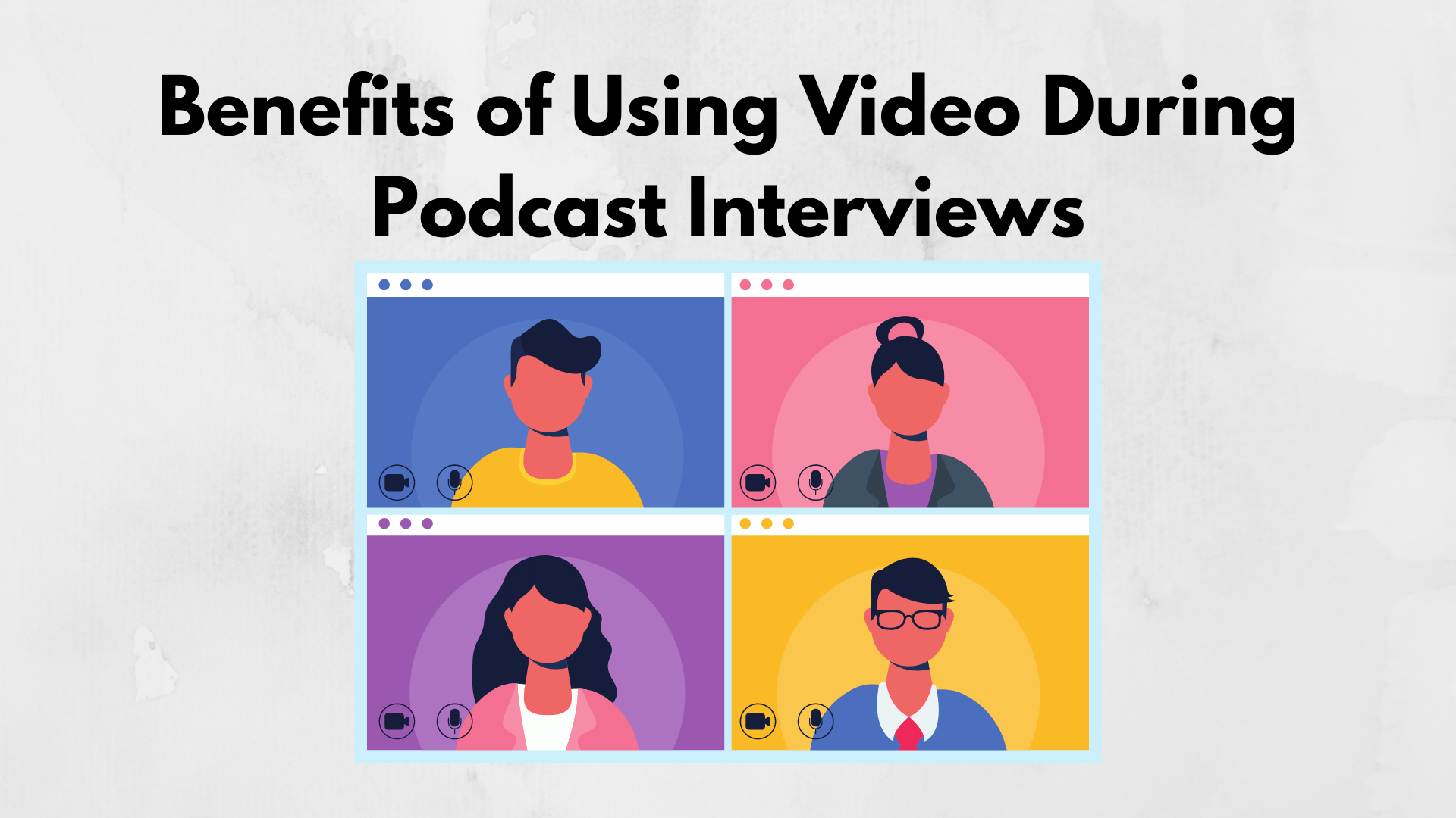 Benefits of Using Video During Podcast Interviews