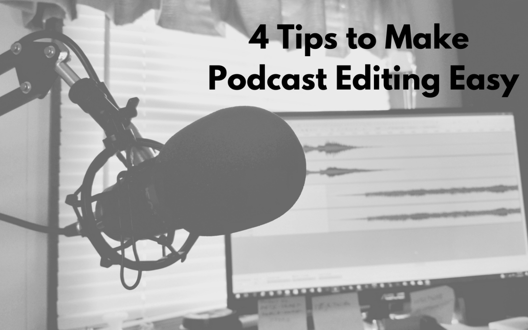 4 Tips to Make Podcast Editing Easy