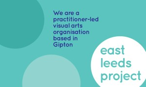 The East Leeds Project are a practitioner-led visual arts organisation based in Gipton