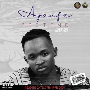 Ayanfe – Pretend mp3 download