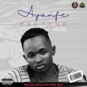 Ayanfe – Pretend mp3 download