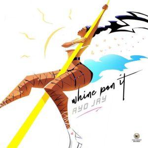 Ayo Jay – Whine Pon It mp3 audio