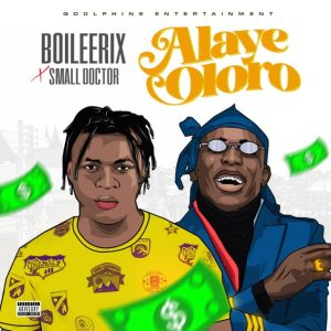 Boileerix Ft. Small Doctor – Alaye Oloro mp3 download