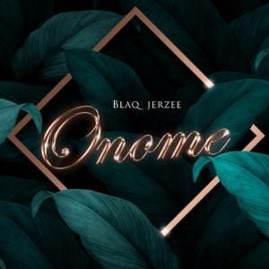 Blaq Jerzee – Onome mp3 download