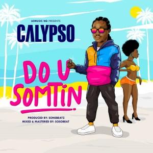 Calypso – Do U Somtin mp3 download